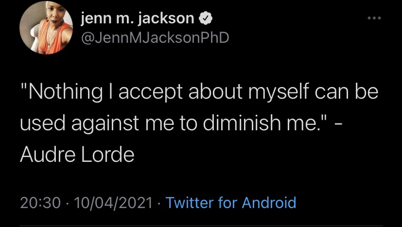 """A screenshot of a Tweet by Jenn M. Jackson, which reads: """"Nothing I accept about myself can be used against me to diminish me."""" - Audre Lorde"""""""